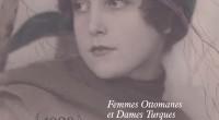 L'exposition Femmes Ottomanes et Dames Turques : une collection de cartes postales (1880-1930) se tiendra du 7 mars au 22 mai au Lycée Notre Dame de Sion d'Istanbul. Cette nouvelle […]